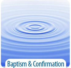 Baptism, Confirmation, Reception, Renewing